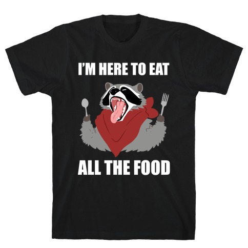 I'm Here To Eat All The Food Mens/Unisex T-Shirt