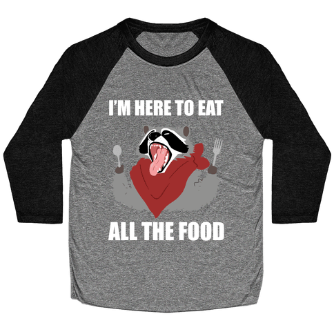 I'm Here To Eat All The Food Baseball Tee