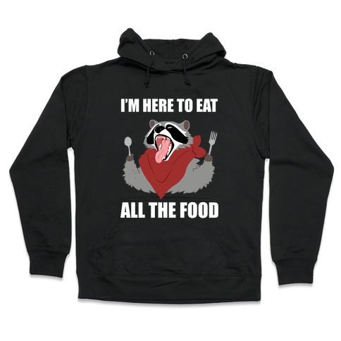 I'm Here To Eat All The Food Hooded Sweatshirt