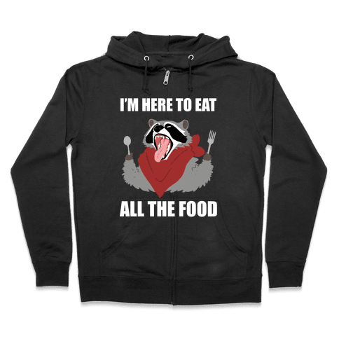I'm Here To Eat All The Food Zip Hoodie