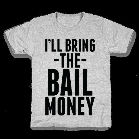 I'll Bring the Bail Money Kids T-Shirt