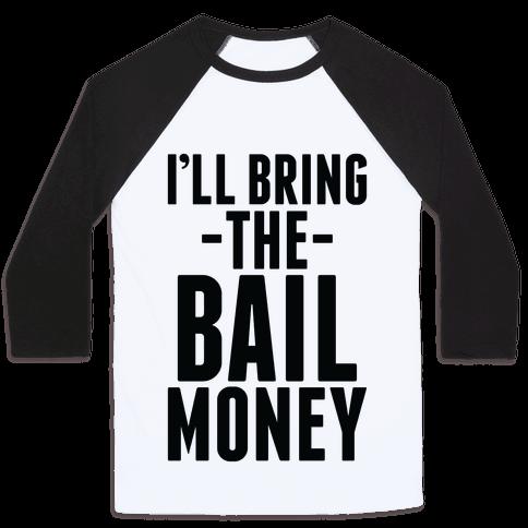 I'll Bring the Bail Money Baseball Tee