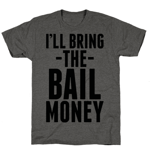 I'll Bring the Bail Money Mens T-Shirt