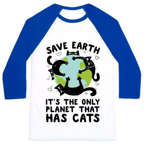 Save Earth, It's the only planet that has cats! Baseball Tee