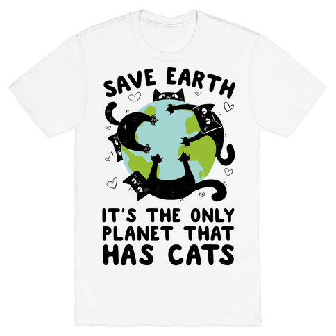 Save Earth, It's the only planet that has cats! Mens/Unisex T-Shirt