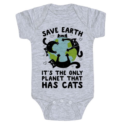 Save Earth, It's the only planet that has cats! Baby Onesy