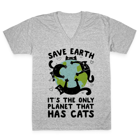 Save Earth, It's the only planet that has cats! V-Neck Tee Shirt