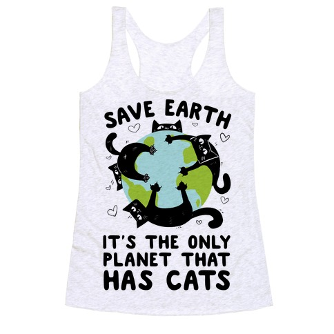 Save Earth, It's the only planet that has cats! Racerback Tank Top