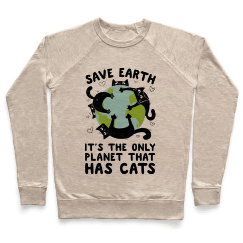 Save Earth, It's the only planet that has cats! Pullover