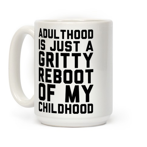 Adulthood is Just a Gritty Reboot of my Childhood  Coffee Mug