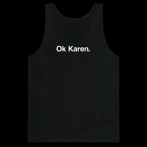 Ok, Karen. Tank Top