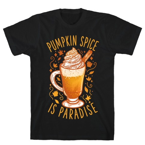 Pumpkin Spice is Paradise T-Shirt