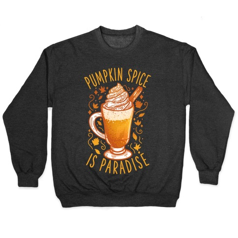 Pumpkin Spice is Paradise Pullover
