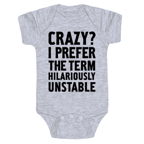 Crazy? I Prefer The Term Hilariously Unstable Baby Onesy