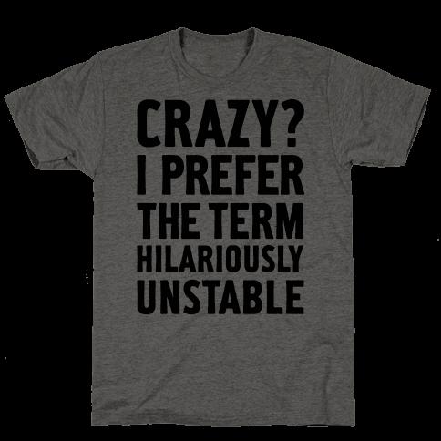 Crazy? I Prefer The Term Hilariously Unstable