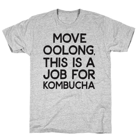 Move Oolong This Is A Job For Kombucha T-Shirt
