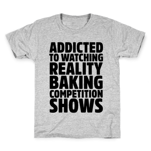 Addicted To Watching Reality Baking Competition Shows  Kids T-Shirt