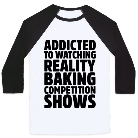 Addicted To Watching Reality Baking Competition Shows  Baseball Tee
