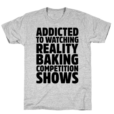 Addicted To Watching Reality Baking Competition Shows T-Shirt