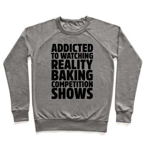 Addicted To Watching Reality Baking Competition Shows Pullover