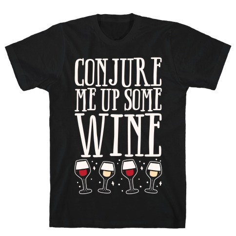 Conjure Me Up Some Wine White Print T-Shirt