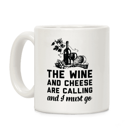 The Wine and Cheese are Calling and I Must Go Coffee Mug
