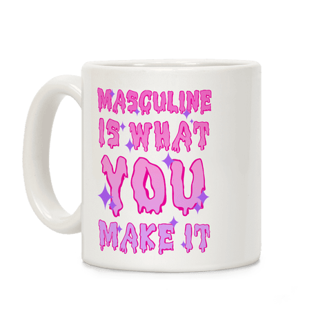Masculine is What You Make It Coffee Mug