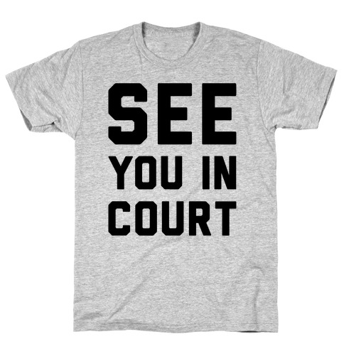 See You In Court T-Shirt