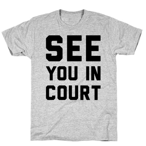 See You In Court  Mens T-Shirt