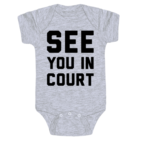 See You In Court  Baby Onesy