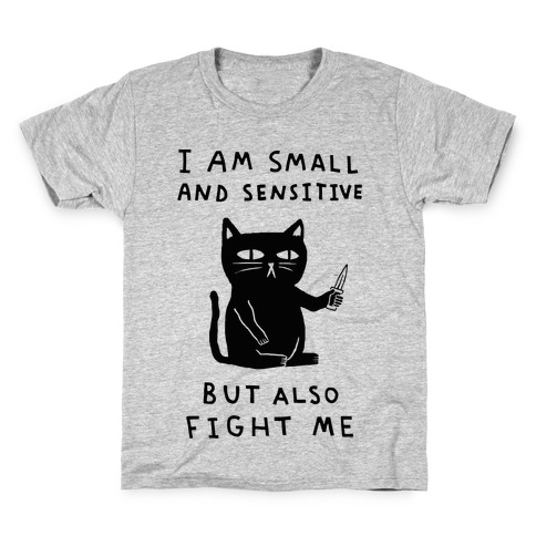 I Am Small And Sensitive But Also Fight Me Cat Kids T-Shirt