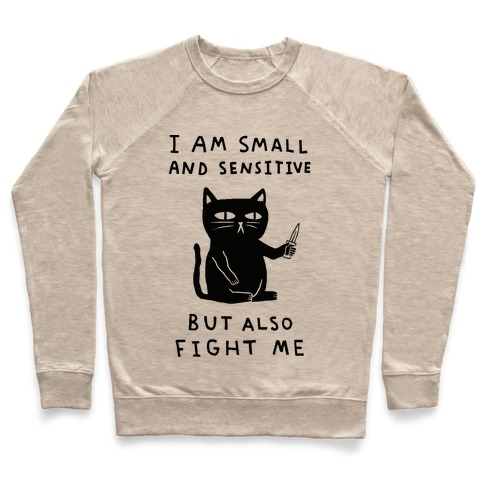 I Am Small And Sensitive But Also Fight Me Cat Pullover