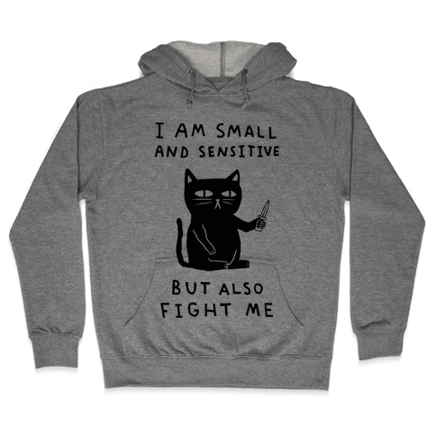 I Am Small And Sensitive But Also Fight Me Cat Hooded Sweatshirt