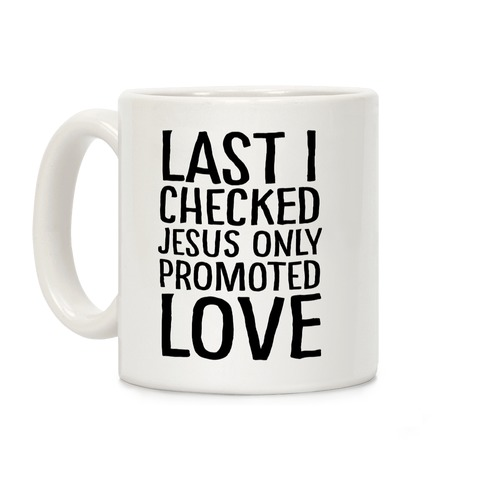 Jesus Only Promotes Love Coffee Mug