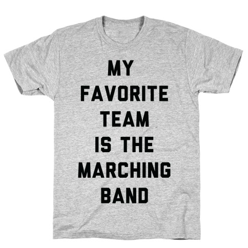 My Favorite Team is the Marching Band T-Shirt
