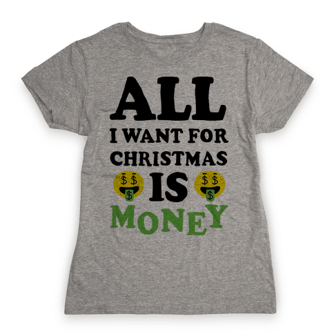 All I Want For Christmas Is Money Womens T-Shirt