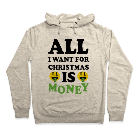 All I Want For Christmas Is Money Hooded Sweatshirt