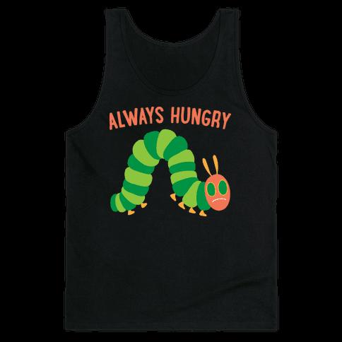 Always Hungry Caterpillar  Tank Top