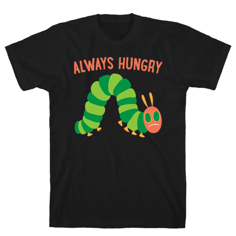 Always Hungry Caterpillar  Mens T-Shirt