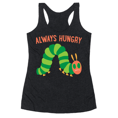 Always Hungry Caterpillar  Racerback Tank Top