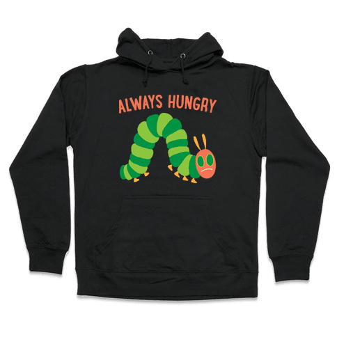 Always Hungry Caterpillar  Hooded Sweatshirt