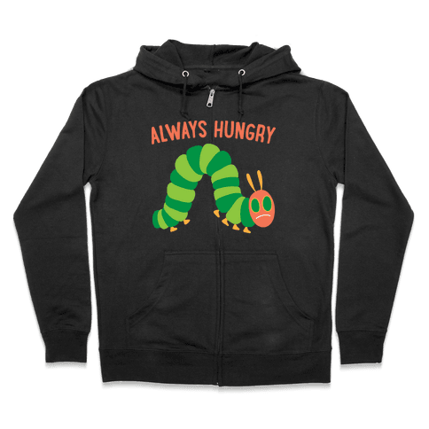 Always Hungry Caterpillar  Zip Hoodie