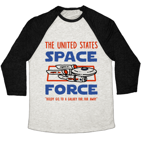Space Force (Boldly go, to a Galaxy Far, Far Away) Baseball Tee