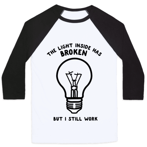 The Light Inside Has Broken But I Still Work Baseball Tee