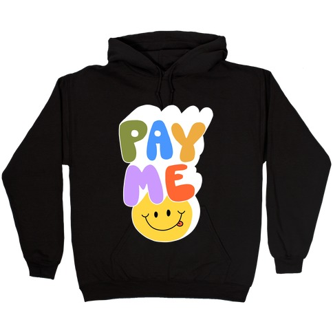 Pay Me Smiley Face Hooded Sweatshirt
