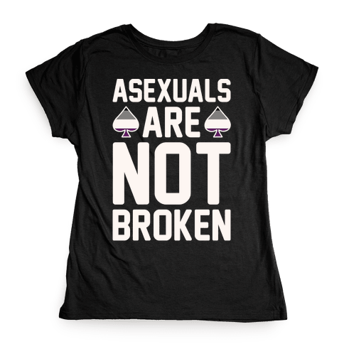 Asexuals Are Not Broken White Print Womens T-Shirt
