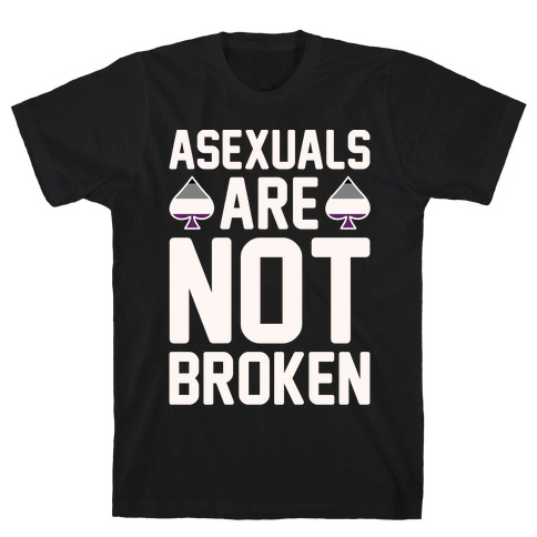 Asexuals Are Not Broken White Print T-Shirt