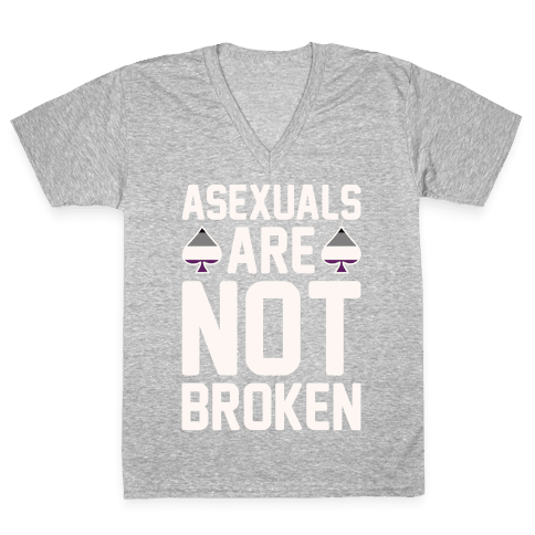 Asexuals Are Not Broken White Print V-Neck Tee Shirt