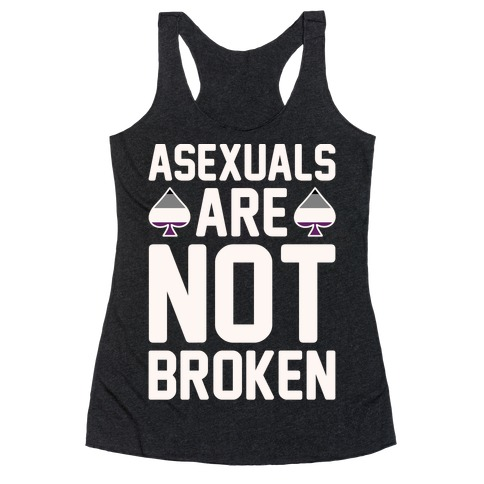 Asexuals Are Not Broken White Print Racerback Tank Top