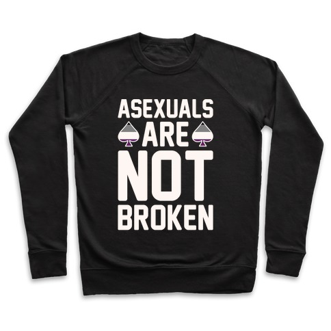 Asexuals Are Not Broken White Print Pullover